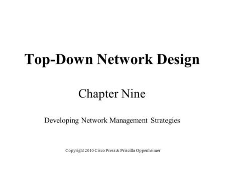Top-Down Network Design Chapter Nine Developing Network Management Strategies Copyright 2010 Cisco Press & Priscilla Oppenheimer.