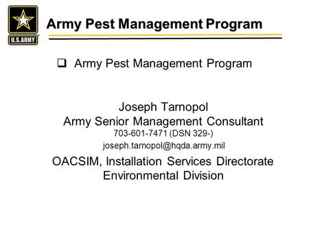 Army Pest Management Program Army Pest Management Program Joseph Tarnopol Army Senior Management Consultant 703-601-7471 (DSN 329-)