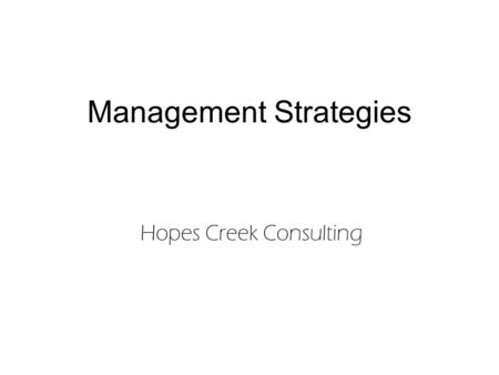 Management Strategies Hopes Creek Consulting. Management Strategies Management StrategyProtect Wait to Protect Market Actively Market PassivelyOther 1XX.