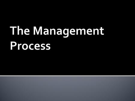 Management The planning, organizing, leading, and controlling of human and other resources to achieve organizational goals effectively and efficiently.