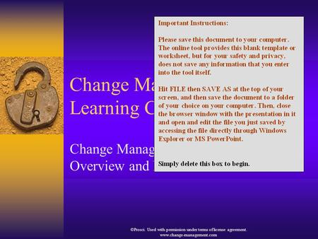 ©Prosci. Used with permission under terms of license agreement. www.change-management.com Change Management Learning Center Change Management Overview.