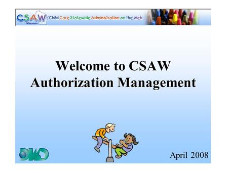 Welcome to CSAW Authorization Management April 2008.