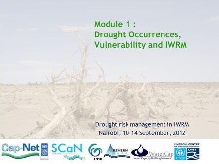 Module 1 : Drought Occurrences, Vulnerability and IWRM Drought risk management in IWRM Nairobi, 10-14 September, 2012.