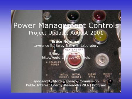 Power Management Controls Project Update, August 2001 Bruce Nordman Lawrence Berkeley National Laboratory