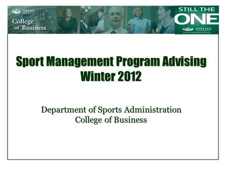 Sport Management Program Advising Winter 2012 Department of Sports Administration College of Business.
