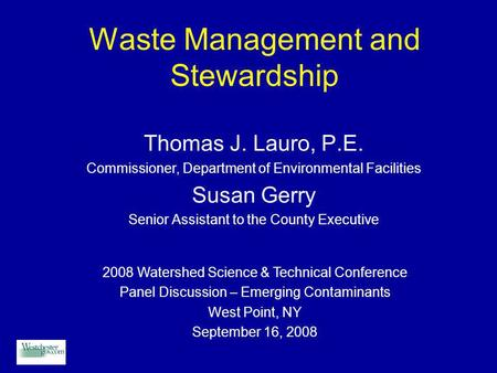Waste Management and Stewardship Thomas J. Lauro, P.E. Commissioner, Department of Environmental Facilities Susan Gerry Senior Assistant to the County.