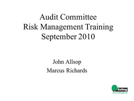 Audit Committee Risk Management Training September 2010 John Allsop Marcus Richards.