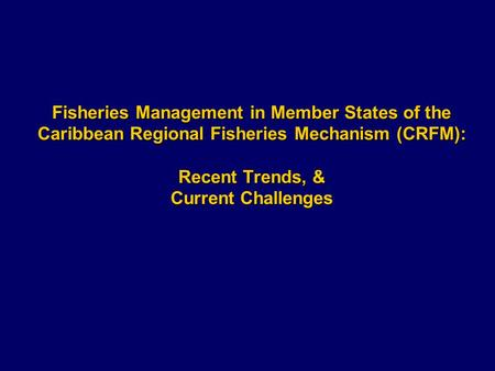 Fisheries Management in Member States of the Caribbean Regional Fisheries Mechanism (CRFM): Recent Trends, & Current Challenges.