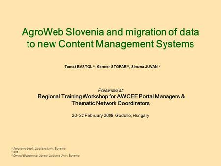 AgroWeb Slovenia and migration of data to new Content Management Systems Presented at: Regional Training Workshop for AWCEE Portal Managers & Thematic.