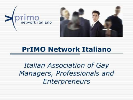 PrIMO Network Italiano Italian Association of Gay Managers, Professionals and Enterpreneurs.
