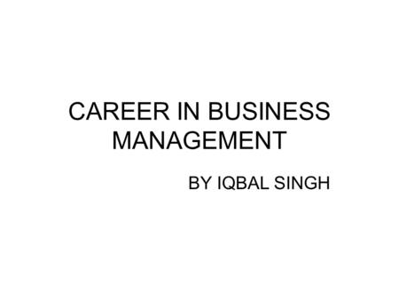 CAREER IN BUSINESS MANAGEMENT BY IQBAL SINGH. Diploma Courses In Management Diploma In Sales Management Diploma In Business Management (DBM) Diploma In.