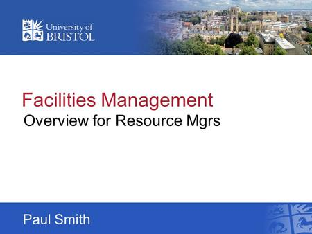 Facilities Management Overview for Resource Mgrs Paul Smith.