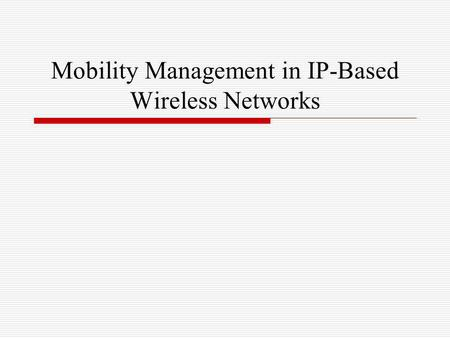 Mobility Management in IP-Based Wireless Networks.