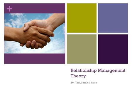 + Relationship Management Theory By: Tori, Sarah & Katie.