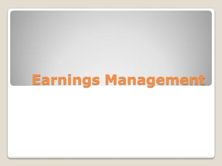 Earnings Management. What is earnings management? It is the choice by a manager of accounting policies or real actions, affecting earnings so as to achieve.