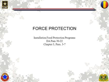 1 FORCE PROTECTION Installation Food Protection Programs DA Pam 30-22 Chapter 3, Para. 3-7.