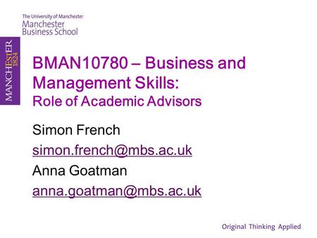 BMAN10780 – Business and Management Skills: Role of Academic Advisors Simon French Anna Goatman