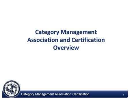Category Management Association Certification 1. 2 2 Mission Statement: To advancing professional standards in category management The Association is.