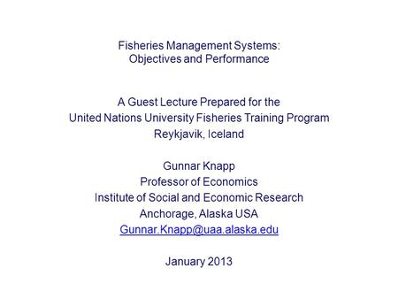 Fisheries Management Systems: Objectives and Performance A Guest Lecture Prepared for the United Nations University Fisheries Training Program Reykjavik,
