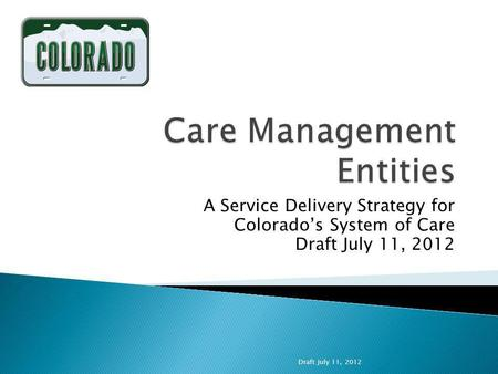 A Service Delivery Strategy for Colorados System of Care Draft July 11, 2012.