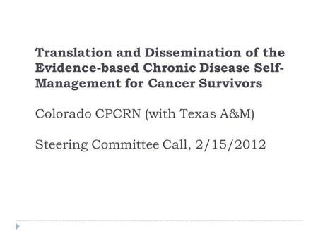 Translation and Dissemination of the Evidence-based Chronic Disease Self- Management for Cancer Survivors Colorado CPCRN (with Texas A&M) Steering Committee.