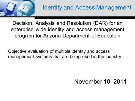 Identity and Access Management Decision, Analysis and Resolution (DAR) for an enterprise wide identity and access management program for Arizona Department.