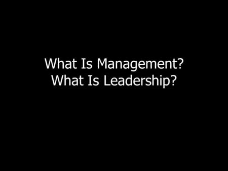 What Is Management? What Is Leadership?. The McKinsey Seven-S Model Strategy Structure follows strategy Structure Staff Systems Shared Values Style Skills.