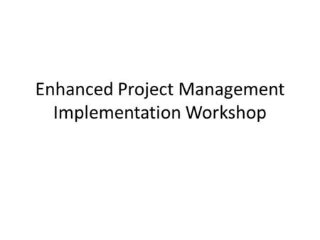 Enhanced Project Management Implementation Workshop.