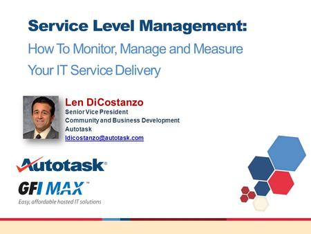 Service Level Management: How To Monitor, Manage and Measure Your IT Service Delivery Len DiCostanzo Senior Vice President Community and Business Development.