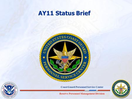 AY11 Status Brief Good morning/afternoon. Thank you for joining us today. I am ________________, from the Coast Guard Personnel Service Center, and I am.