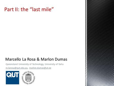 Queensland University of Technology, University of Tartu  Part II: the last mile.