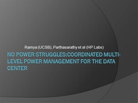 Ramya (UCSB), Parthasarathy et al (HP Labs). Overview Power delivery, consumption and cooling problems in a data center are being tackled currently by.