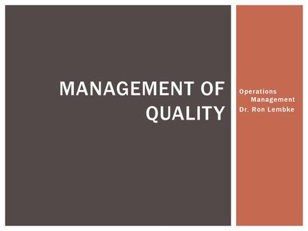 Operations Management Dr. Ron Lembke MANAGEMENT OF QUALITY.