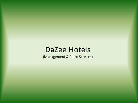 DaZee Hotels (Management & Allied Services). Mission Statement Dazee Hotels is committed to exceptional value in hotel management offering an unprecedented.