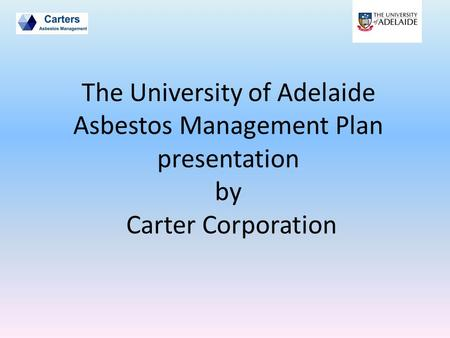 The University of Adelaide Asbestos Management Plan presentation by Carter Corporation.