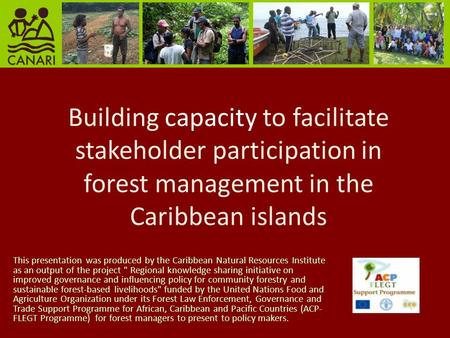 Building capacity to facilitate stakeholder participation in forest management in the Caribbean islands This presentation was produced by the Caribbean.
