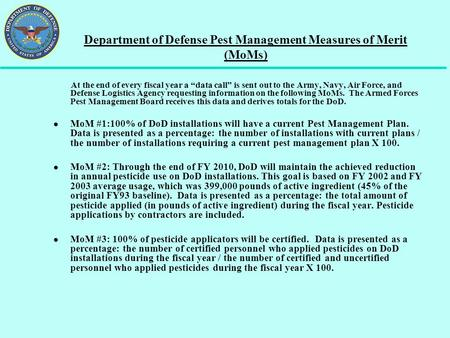 Department of Defense Pest Management Measures of Merit (MoMs) At the end of every fiscal year a data call is sent out to the Army, Navy, Air Force, and.