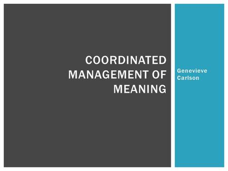 coordinated management meaning 1 Coordinated management of meaning by kaj voetmann inspired by barnett pearce and vernon cronen cmm purposes explain the meaning of a situation explain why people do.
