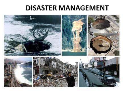 DISASTER MANAGEMENT. Effects in the concerned areas 1.It completely disrupts the normal day to day life 2.It negatively influences the emergency systems.