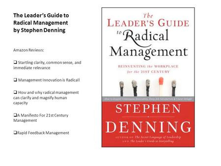 The Leaders Guide to Radical Management by Stephen Denning Amazon Reviews: Startling clarity, common sense, and immediate relevance Management Innovation.