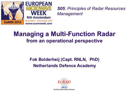 S05: Principles of Radar Resources Management Managing a Multi-Function Radar from an operational perspective Fok Bolderheij (Capt. RNLN, PhD) Netherlands.