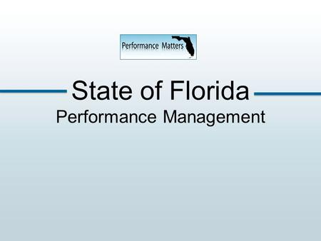 State of Florida Performance Management. Performance Management The process of motivating employees through setting goals, measuring progress, giving.
