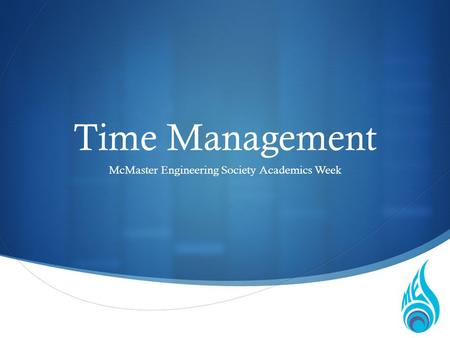 Time Management McMaster Engineering Society Academics Week.