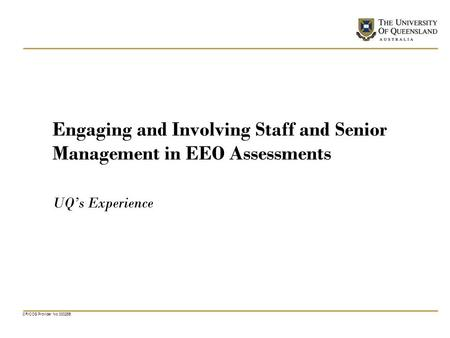 CRICOS Provider No 00025B Engaging and Involving Staff and Senior Management in EEO Assessments UQs Experience.