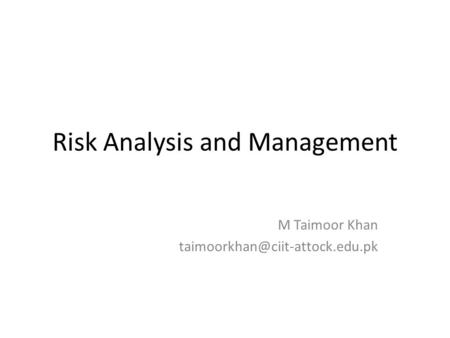 Risk Analysis and Management M Taimoor Khan