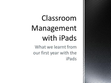 What we learnt from our first year with the iPads.