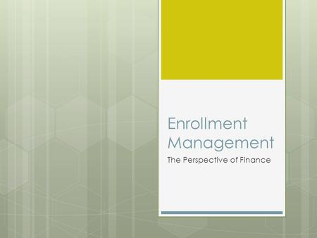 Enrollment Management The Perspective of Finance.