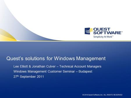© 2010 Quest Software, Inc. ALL RIGHTS RESERVED Quests solutions for Windows Management Lee Elliott & Jonathan Culver – Technical Account Managers Windows.