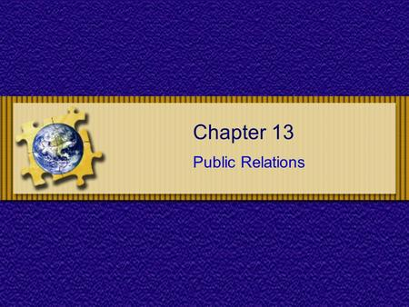 Chapter 13 Public Relations. Chapter 13 : Public Relations Chapter Objectives To recognize the role of public relations in the promotional mix To understand.