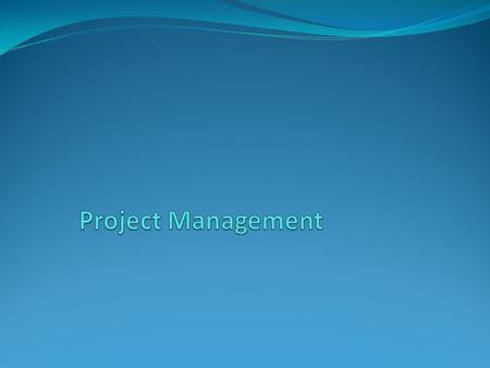 Learning Objectives Defining project management The importance of project management The role of the project manager Keys to successful projects Managing.